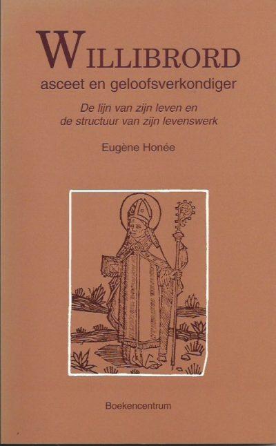 Willibrord asceet en geloofsverkondiger de lijn van zijn leven en de structuur van zijn levenswerk Eugene Honee 9023903315 9789023903314