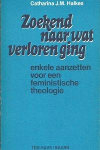 Zoekend naar wat verloren ging enkele aanzetten voor een feministische theologie Catharina J.M. Halkes 9025951295 9789025951290
