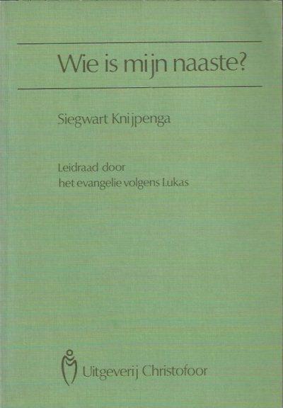 Wie is mijn naaste leidraad door het evangelie volgens Lukas Siegwart Knijpenga 9062380816 9789062380817