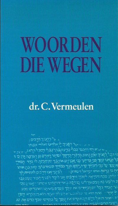 Woorden die wegen C. Vermeulen 9024266904 9789024266906