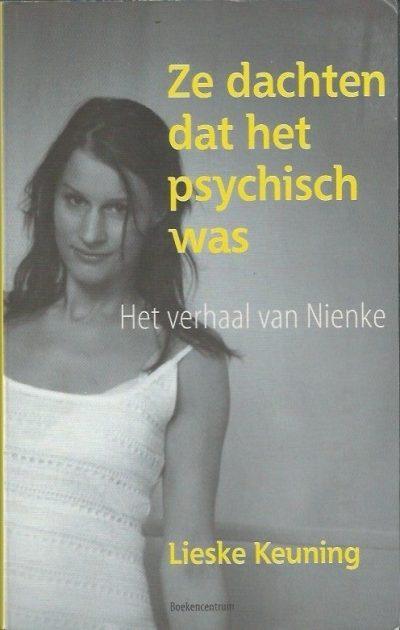 Ze dachten dat het psychisch was het verhaal van Nienke Lieske Keuning 9023925866 9789023925866