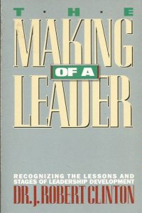 The Making of a Leader-Recognizing the Lessons and Stages of Leadership Development-Dr. J. Robert Clinton-0891091920-9780891091929