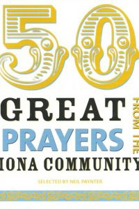 50 Great Prayers from the Iona Community-Neil Paynter-9781905010622-1905010621