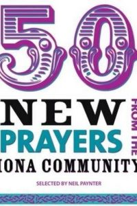 50 New Prayers from the Iona Community-Neil Paynter-9781849522168