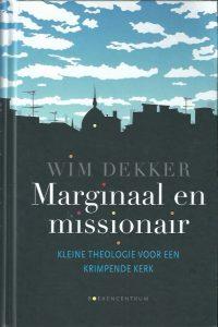 Marginaal en missionair-kleine theologie voor een krimpende kerk-Wim Dekker-9023925637-9789023925637