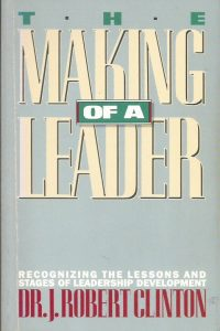 The Making of a Leader-Recognizing the Lessons and Stages of Leadership Development- J. Robert Clinton-0891091920-9780891091929-6th printing 1992