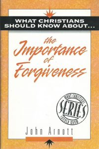 What Christians should know about-the importance of forgiveness-John Arnott-1852402156-9781852402150