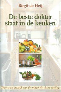 De beste dokter staat in de keuken theorie en praktijk van de orthomoleculaire voeding Birgit de Heij 9057871564 9789057871566
