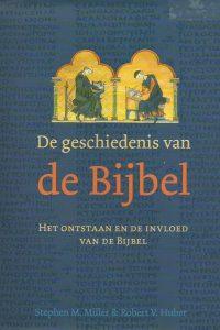 De geschiedenis van de bijbel het ontstaan en de invloed van de bijbel Stephen M. Miller Robert V. Huber 9043509280 9789043509282