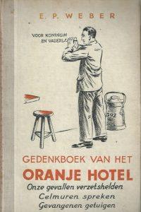 Gedenkboek van het Oranjehotel onze gevallen verzetshelden celmuren spreken gevangenen getuigen E.P. Weber 2e druk 1947