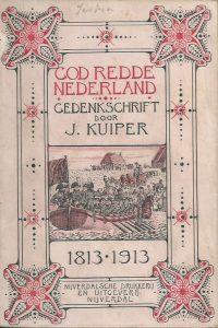 God redde Nederland gedenkschrift bij gelegenheid van het honderd jarig jubileum van Neerlands herkregen onafhankelijk volksbestaan J. Kuiper