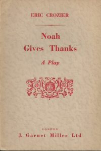 Noah gives thanks a play in three acts Eric Crozier