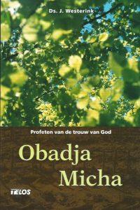 Obadja en Micha profeten van de trouw van God Ds. J. Westerink 9058810933 9789058810939