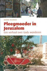 Pleegmoeder in Jeruzalem een verhaal over Gods wonderen Marike Veldman 9075864337 9789075864335