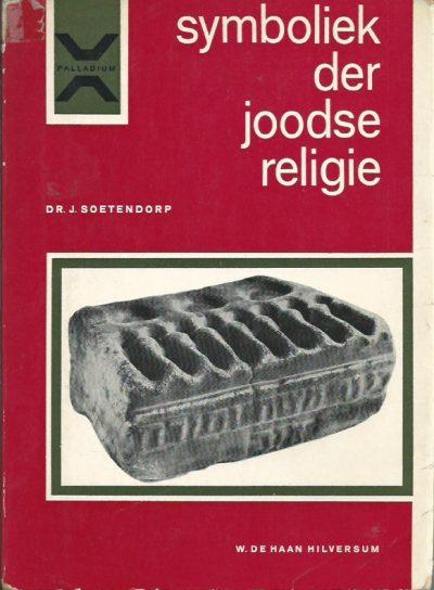 Symboliek der joodse religie beschrijving en verklaring der gebruiken in het joodse leven Dr. J. Soetendorp