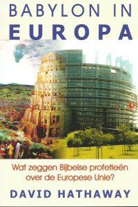 Babylon in Europa Wat zijn de bijbelse profetieen over de Europese Unie David Hathaway 9789077412374 97890777412374