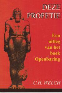 Deze profetie een uitleg van het boek Openbaring Charles Henry Welch 9066942460 9789066942462