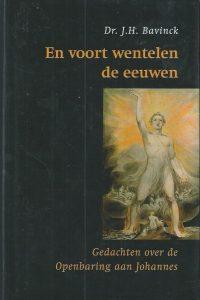En voort wentelen de eeuwen Gedachten over het boek der Openbaring van Johannes J.H. Bavinck 9043506907 9789043506908