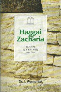 Haggai en Zacharia profeten van het huis van God J. Westerink 906064770X 9789060647707