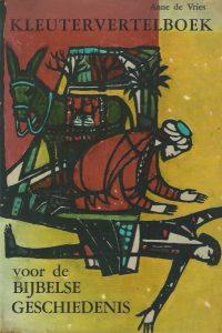 Kleutervertelboek voor de Bijbelse geschiedenis Anne de Vries Herm. F. Schafer 18e druk