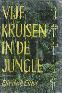 Vijf kruisen in de jungle Elisabeth Elliot hardcover