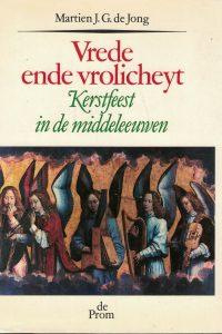 Vrede ende vrolicheyt kerstfeest in de middeleeuwen Martien J.G. de Jong 9068010239 9789068010237
