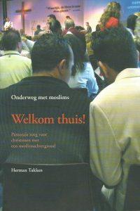 Welkom thuis pastorale zorg voor christenen met een moslimachtergrond Herman Takken 9058813789 9789058813787