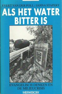 Als het water bitter is evangelisch denken en de milieucrisis Evert van der Poll en Janna Stapert 9071864014 9789071864018