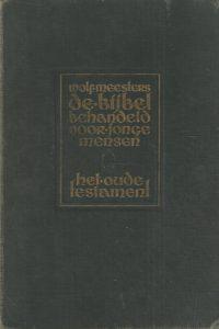 De Bijbel behandeld voor jonge mensen Het Oude Testament met platen van J.H. Isings Wolf Meesters