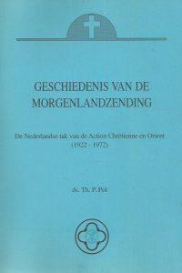 Geschiedenis van de morgenlandzending de Nederlandse tak van de Action Chretienne en Orient 1922 1972 ds. Th.P. Pol
