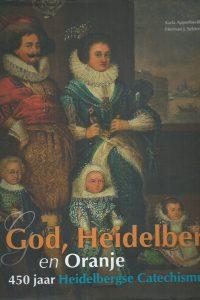 God Heidelberg en Oranje 450 jaar Heidelbergse Catechismus Karla Apperloo Boersma Herman J. Selderhuis 9789043519762