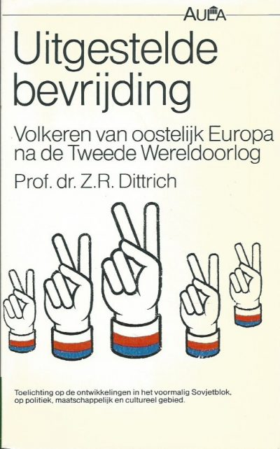 Uitgestelde bevrijding volkeren van oostelijk Europa na de Tweede Wereldoorlog Z.R. Dittrich 902742747X 9789027427472