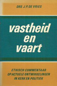 Vastheid en vaart ethisch commentaar op actuele ontwikkelingen in kerk en politiek J.P. de Vries 9024204984 9789024204984