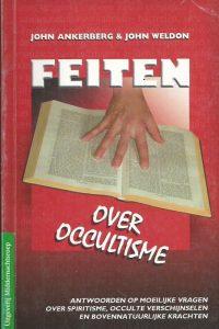 Feiten over occultisme antwoorden op moeilijke vragen over spiritisme occulte verschijnselen en bovennatuurlijke krachten John Ankerberg John Weldon 9066031042 9789066031043