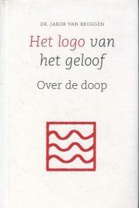 Het logo van het geloof over de doop Jakob van Bruggen 9043510211 9789043510219