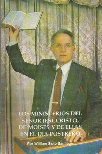 Los Ministerios el Senor Jesucristo de Moises y de Elias en el Dia Postrero William Soto Santiago
