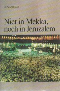 Niet in Mekka noch in Jeruzalem een gedetailleerde beschrijving van de islam J.G. Fijnvandraat 9063531737 9789063531737