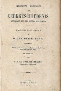 Beknopt leerboek der kerkgeschiedenis leiddraad bij het Hooger Onderwijs naar het Hoogduitsch van Joh. Heinr. Kurtz door J.E. van Toorenenbergen derde uitgave1896