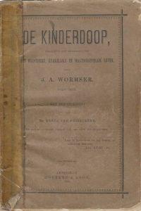 De kinderdoop beschouwd met betrekking tot het bijzondere kerkelijke en maatschappelijke leven J.A. Wormser 3e druk 1885