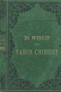 De werken van vader Chiniquy Vijftig jaren in de kerk van Rome en De priester de vrouw en de biecht uit het Engelsch door A.J. Kropholler J.Jzn .