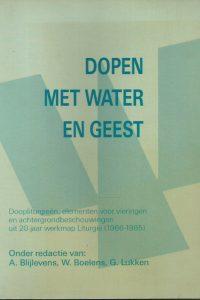 Dopen met water en geest doopliturgieën elementen voor vieringen en achtergrondbeschouwingen uit 20 jaar werkmap Liturgie 1966 1985 A. Blijlevens W. Boelens G. Lukken
