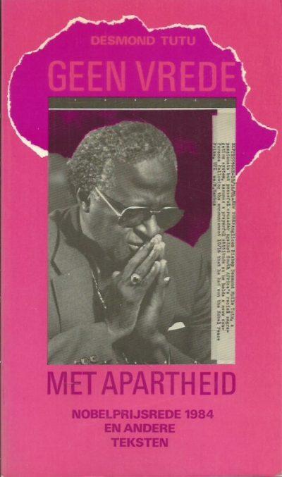 Geen vrede met apartheid Nobelprijsrede 1984 en andere teksten Desmond Tutu 9070509369 9789070509361