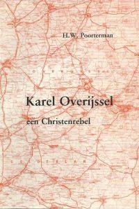 Karel Overijssel een Christenrebel H.W. Poorterman