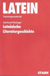 Lateinische Literaturgeschichte Latein Trainingsmaterial Gerhard Metzger 3894491329 9783894491321
