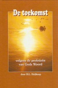 De toekomst volgens de profetieen van Gods Woord H.L. Heijkoop 9059070569 9789059070561 2001