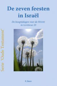 De zeven feesten in Israel De hoogtijden voor de Heer in Leviticus 23 R. Been 9789059072848