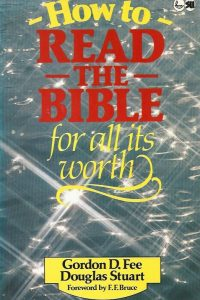 How to Read the Bible for All Its Worth a guide to understanding the Bible Gordon D. Fee and Douglas Stuart 0862011957 9780862011956