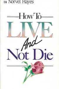 How to live and not die Norvel Hayes 0892743956 9780892743957