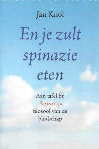 En je zult spinazie eten aan tafel bij Spinoza filosoof van blijdschap Jan Knol 9028420967 9789028420960