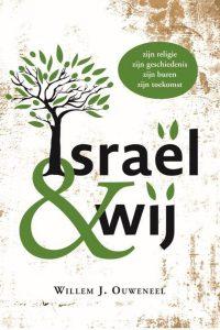 Israel wij Zijn religie zijn geschiedenis zijn buren zijn toekomst Willem J. Ouweneel 9789083080703